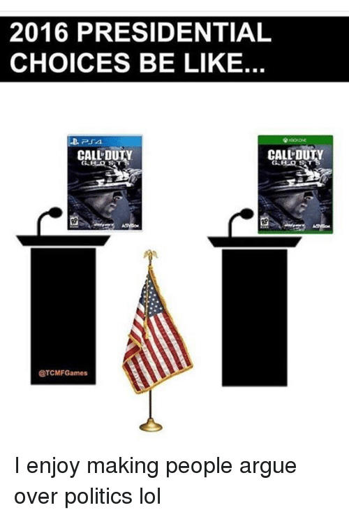Duty Calls: 2016 PRESIDENTIAL  CHOICES BE LIKE.  CALL DUTY  CALL DUN  @TCMFGames I enjoy making people argue over politics lol