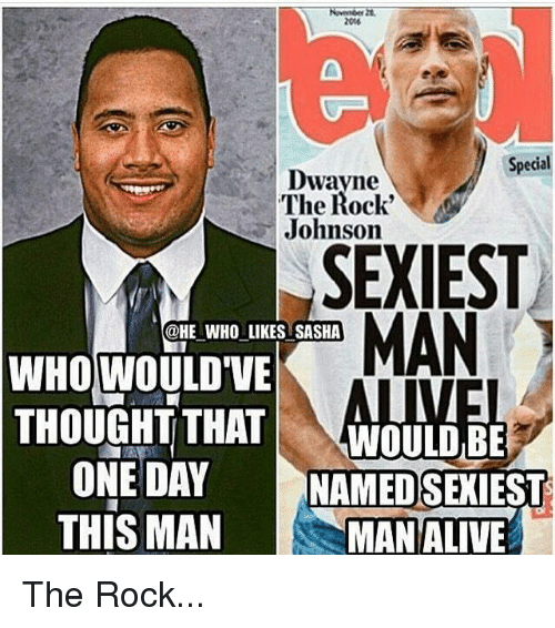 Mans Man: 2016  Special  Dwayne  The Rock'  Johnson  SEXIEST  MAN  @HE WHO LIKES SASHA  WHO WOULD'VE  THOUGHT THAT  WOULD BE  ONE DAY  NAMED SEXIEST  THIS MAN  MAN ALIVE The Rock...