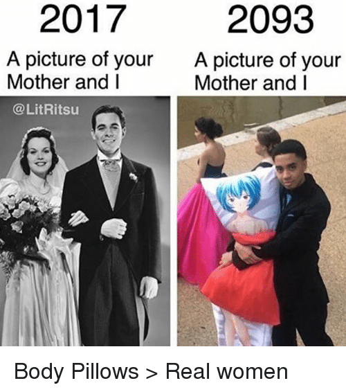 Memes, 🤖, and Mother: 2017  2093  A picture of your  A picture of your  Mother and I  Mother and I  @LitRitsu Body Pillows > Real women
