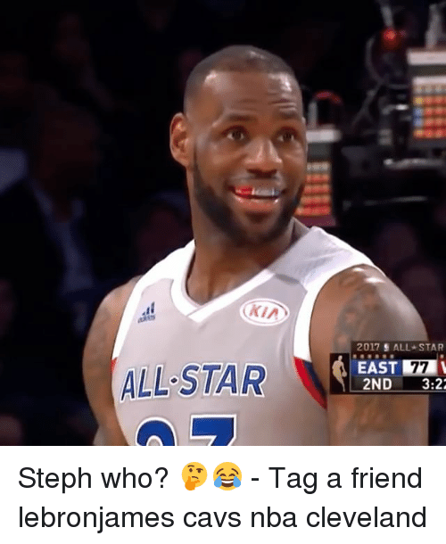 All Star, Cavs, and Memes: 2017  ALL* STAR  ALL STAR EAS  EAST 77  2ND 3:22 Steph who? 🤔😂 - Tag a friend lebronjames cavs nba cleveland
