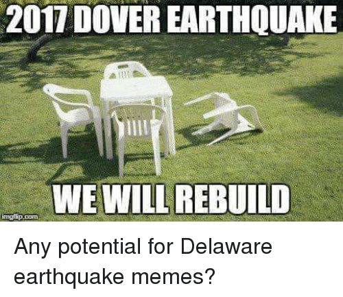 We Will Rebuild: 2017 DOVER EARTHQUAKE  WE WILL REBUILD  imgip com Any potential for Delaware earthquake memes?