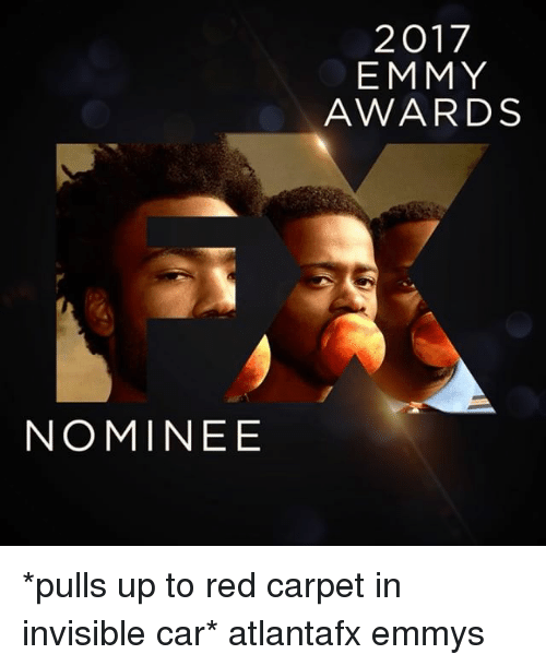 emmy awards: 2017  EMMY  AWARDS  NOMINEE *pulls up to red carpet in invisible car* atlantafx emmys