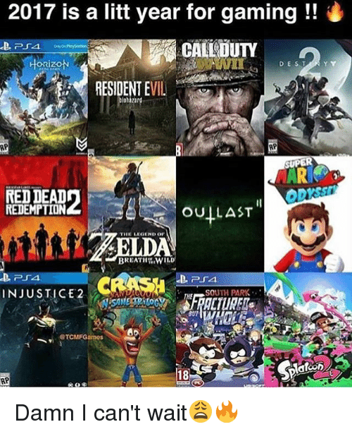 Memes, South Park, and Games: 2017 is a litt year for gaming  CALLOUTY  HORIZON  DEST  RESIDENT E  VIL  AP  SUPE  REDDEAD  REDEMPTION  TIIE LICIENDOI  CRASH  D. PSA  INJUSTICE 2  SOUTH PARK  STCMF Games  AP Damn I can't wait😩🔥