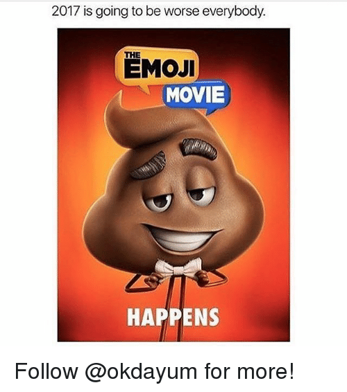 Emoji, Movie, and Black Twitter: 2017 is going to be worse everybody.  THE  EMOJI  MOVIE  HAPPENS Follow @okdayum for more!