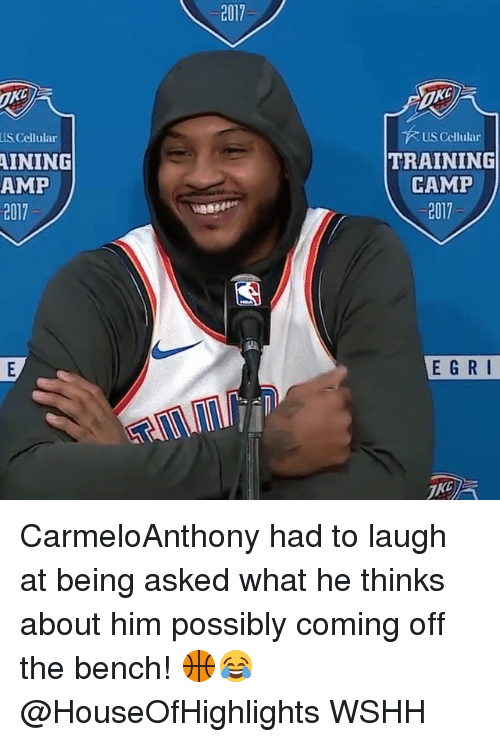Memes, Wshh, and 🤖: 2017  KC  US Cellular  US Cellular  INING  TRAINING  CAMP  2017  AMP  EGRI CarmeloAnthony had to laugh at being asked what he thinks about him possibly coming off the bench! 🏀😂 @HouseOfHighlights WSHH
