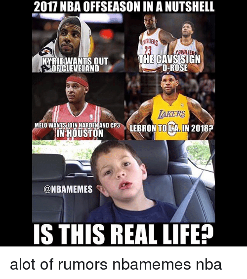 Basketball, Life, and Nba: 2017 NBA OFFSEASON IN A NUTSHELL  AUERS  YRIE WANTS OUT T  OFCLEVELAND  THE CAVSSIGN  D-ROSE  AKERS  LEBRON TO LA. IN 2018  MELO WANTSJOIN HARDENAND CP3  IN HOUSTOIN  @NBAMEMES  IS THIS REAL LIFE? alot of rumors nbamemes nba