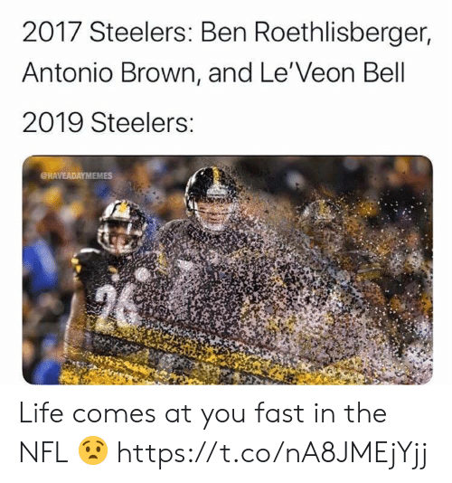 Ben Roethlisberger: 2017 Steelers: Ben Roethlisberger,  Antonio Brown, and Le'Veon Bell  2019 Steelers:  @HAVEADAYMEMES Life comes at you fast in the NFL 😧 https://t.co/nA8JMEjYjj