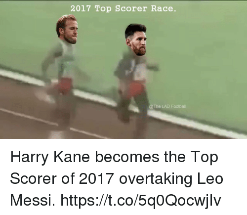 Memes, Messi, and Race: 2017 Top Scorer Race.  @The LAD Footbal Harry Kane becomes the Top Scorer of 2017 overtaking Leo Messi.  https://t.co/5q0QocwjIv