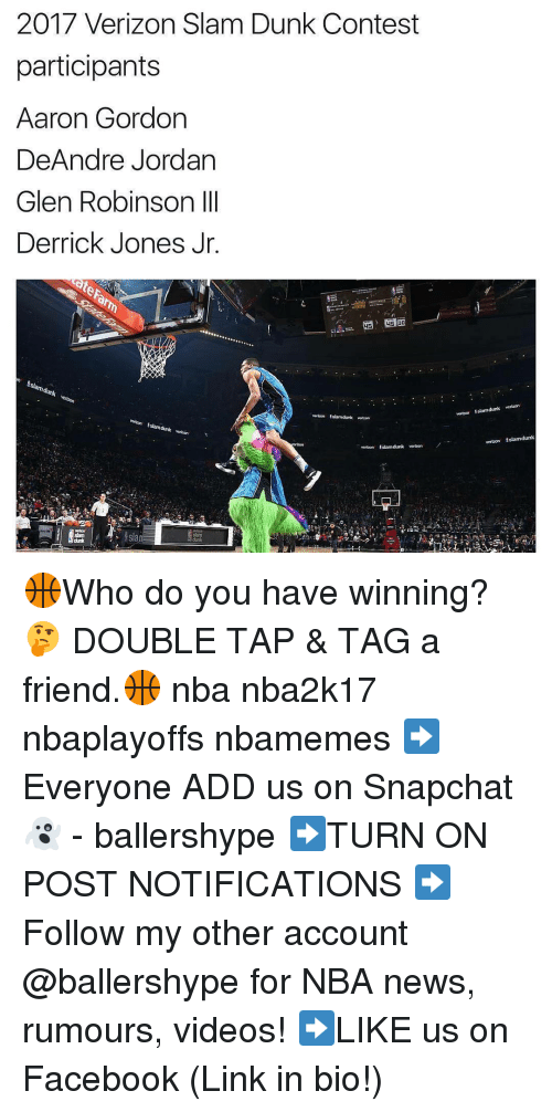 DeAndre Jordan: 2017 Verizon Slam Dunk Contest  participants  Aaron Gordon  DeAndre Jordan  Glen Robinson III  Derrick Jones Jr.  dunk  wrisien $slamdunk verteon  !slamdunk  vertzon Estamdunk vertzon  vartion solamidunk vortzon  verizon slam dunk 🏀Who do you have winning? 🤔 DOUBLE TAP & TAG a friend.🏀 nba nba2k17 nbaplayoffs nbamemes ➡Everyone ADD us on Snapchat 👻 - ballershype ➡TURN ON POST NOTIFICATIONS ➡Follow my other account @ballershype for NBA news, rumours, videos! ➡LIKE us on Facebook (Link in bio!)