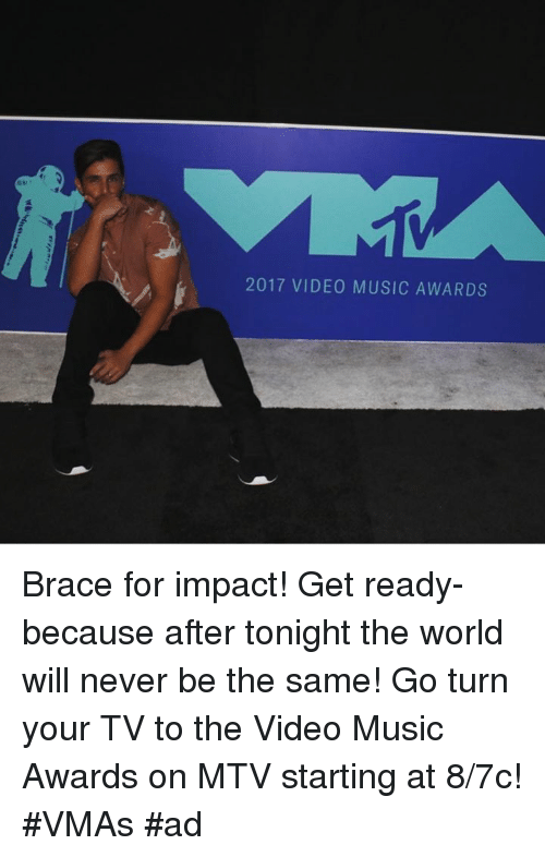 Memes, Mtv, and Music: 2017 VIDEO MUSIC AWARDS Brace for impact! Get ready- because after tonight the world will never be the same! Go turn your TV to the Video Music Awards on MTV  starting at 8/7c! #VMAs #ad