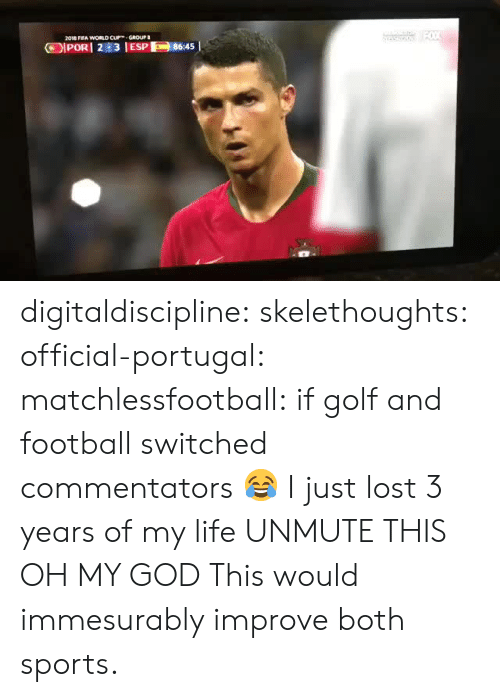 Commentators: 2018 FFA WORLD CUGROUP digitaldiscipline:  skelethoughts:  official-portugal:  matchlessfootball: if golf and football switched commentators 😂  I just lost 3 years of my life  UNMUTE THIS OH MY GOD  This would immesurably improve both sports.