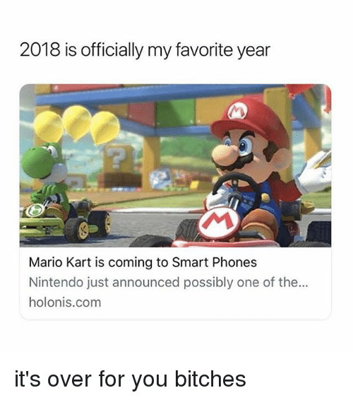 Mario Kart, Nintendo, and Mario: 2018 is officially my favorite year  Mario Kart is coming to Smart Phones  Nintendo just announced possibly one of the...  holonis.com it's over for you bitches
