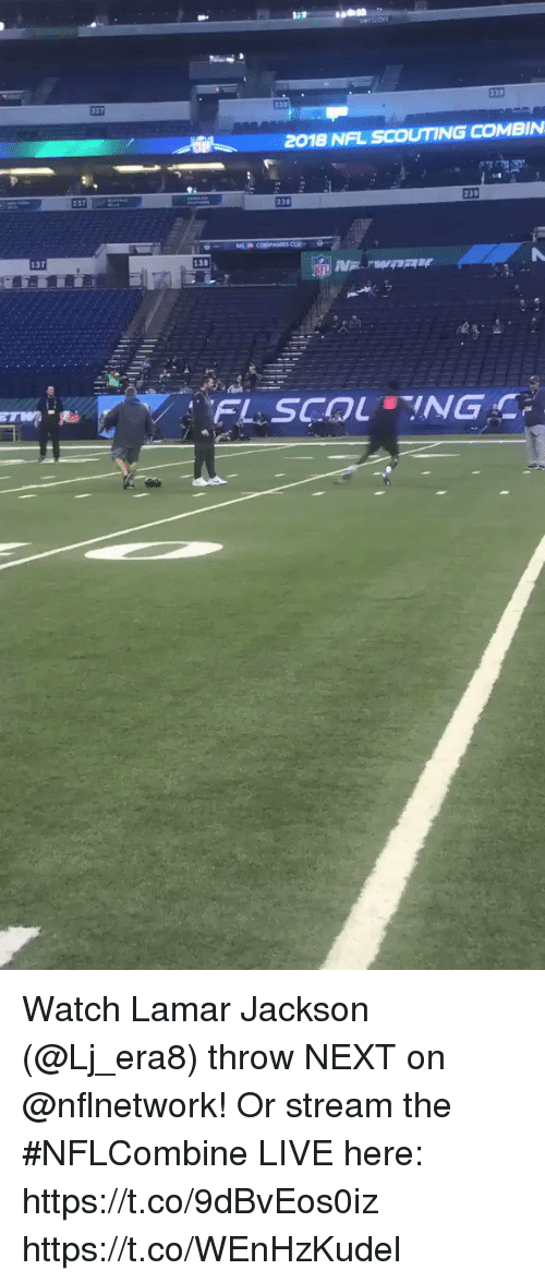 scouting: 2018 NFL SCOUTING COMBIN  237  238  138 Watch Lamar Jackson (@Lj_era8) throw NEXT on @nflnetwork!  Or stream the #NFLCombine LIVE here: https://t.co/9dBvEos0iz https://t.co/WEnHzKudel