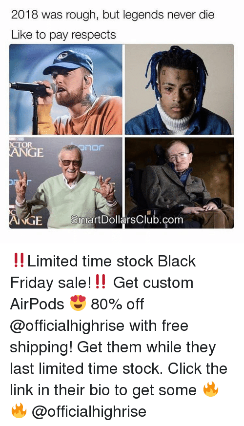 Legends Never Die: 2018 was rough, but legends never die  Like to pay respects  OR  GE  NIGE  SmartDollarsClub.com ‼️Limited time stock Black Friday sale!‼️ Get custom AirPods 😍 80% off @officialhighrise with free shipping! Get them while they last limited time stock. Click the link in their bio to get some 🔥🔥 @officialhighrise