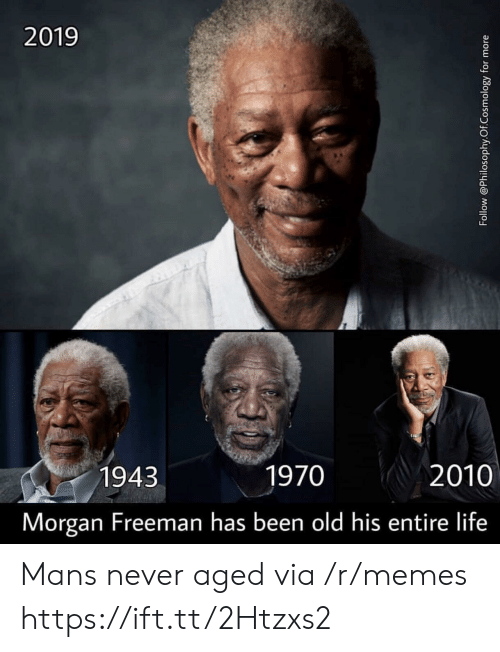 Morgan Freeman: 2019  1943  1970  2010  Morgan Freeman has been old his entire life Mans never aged via /r/memes https://ift.tt/2Htzxs2