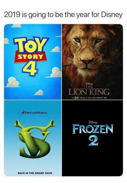 Disney, Frozen, and Memes: 2019 is going to be the year for Disney  ToY  4  STORY  THE  LION KING  FROZEN  2  BACK IN THE SWAMP SOON