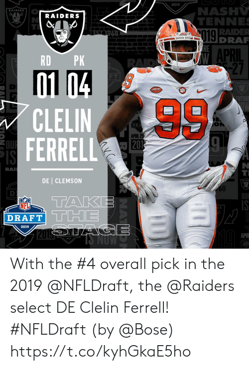 clemson: 2019  NASH  TENNE  RADE  DRA  RAIDERS  RAIDERS  019  APRIL  RD PK  27  F T  ACC  CLELIN  FERRELL  DRA  APRIL 2  RA  DE CLEMSON  60  OU  TAK  NFL  DRAFT TTHE  2019  APRI  2019  KLA With the #4 overall pick in the 2019 @NFLDraft, the @Raiders select DE Clelin Ferrell! #NFLDraft (by @Bose) https://t.co/kyhGkaE5ho