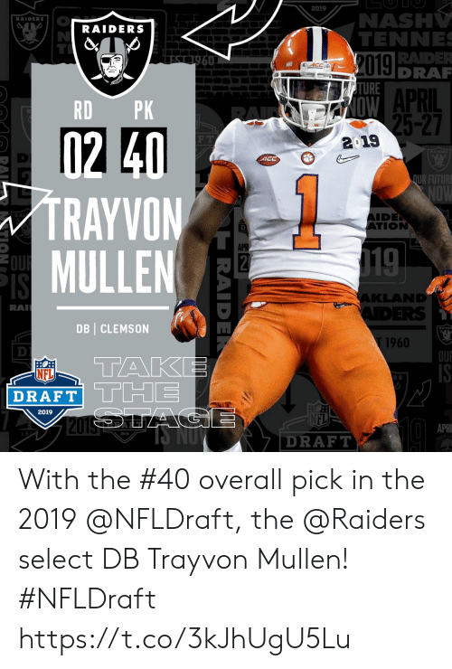 clemson: 2019  NASH  TENNE  RADE  DRA  RAIDERS  RAIDERS  TURE  APRIL  RD PK  F T  2019  ACC  UR FUTURE  TRAYVON  MULLEN  IDEN  TION  RA  APR  KLANND  RA  DB CLEMSON  1960  OU  TAKE  NFL  R S  2019  APRI  2019  DRAFT  KLA With the #40 overall pick in the 2019 @NFLDraft, the @Raiders select DB Trayvon Mullen! #NFLDraft https://t.co/3kJhUgU5Lu