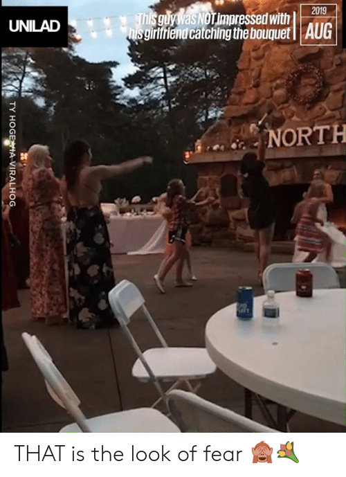 not impressed: 2019  Thisguy Was Not impressed with  hisgirifiend catching the bouquet  AUG  UNILAD  NORTH  TY HOGEA VIRALHOG THAT is the look of fear 🙈💐