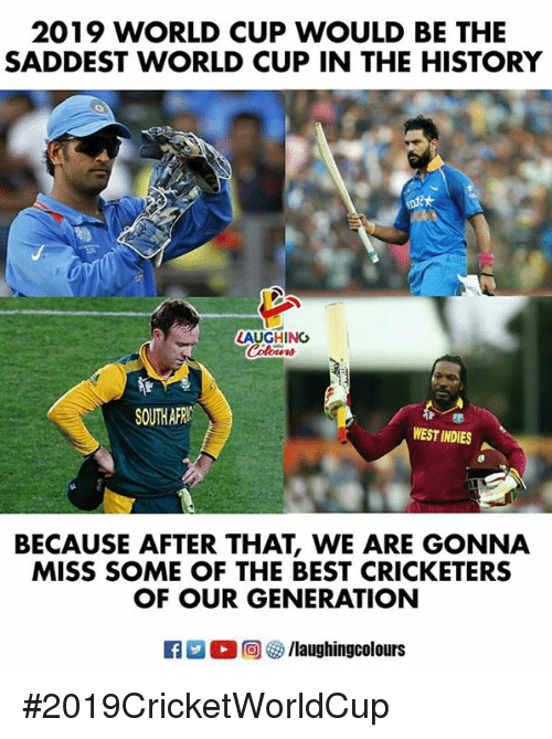 World Cup, Best, and History: 2019 WORLD CUP WOULD BE THE  SADDEST WORLD CUP IN THE HISTORY  LAUGHING  Color  SOUTHAFR  WEST INDIES  BECAUSE AFTER THAT, WE ARE GONNA  MISS SOME OF THE BEST CRICKETERS  OF OUR GENERATION  FAR O回響/laughingcolours #2019CricketWorldCup