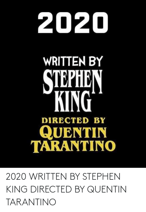 tarantino: 2020 WRITTEN BY STEPHEN KING DIRECTED BY QUENTIN TARANTINO
