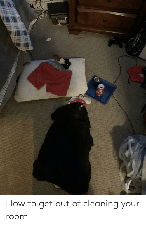 Cleaning Your Room: 205  AGE SLE  Colh How to get out of cleaning your room