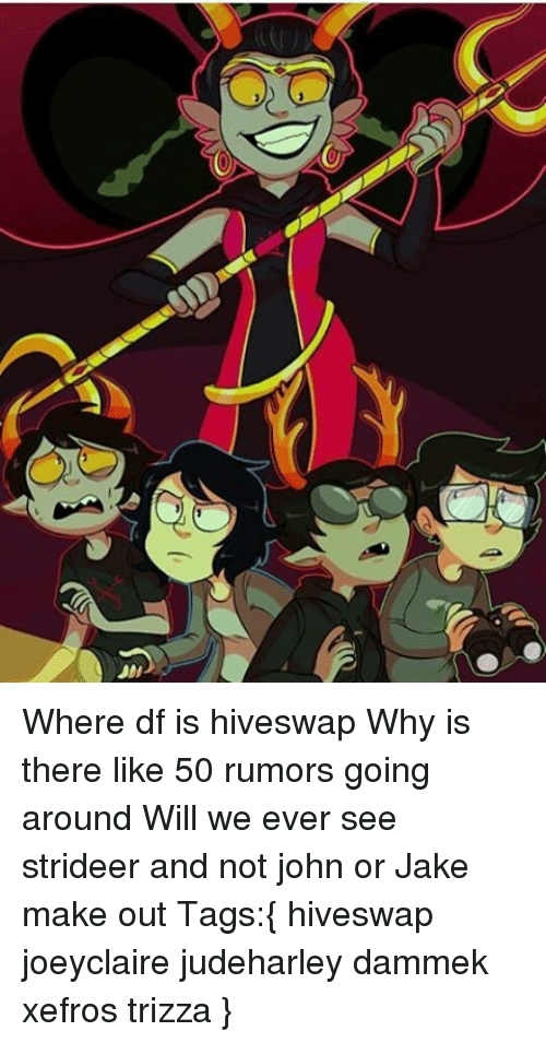 Jake Making Out: 205 Where Df Is Hiveswap Why Is There Like 50 Rumors Going