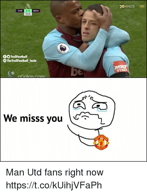 Memes, 🤖, and Man Utd: 20ANOS HD  CHE  1-1  72:31  WHU  OO TrollFootball  The TrollFootball_Insta  We misss you C-  CHES  WITED Man Utd fans right now https://t.co/kUihjVFaPh