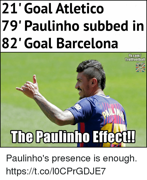 Subbed: 21' Goal Atletico  79' Paulinho subbed in  82' Goal Barcelona  Fb.com/  TrollFoothall  The  Paulinho Effect!! Paulinho's presence is enough. https://t.co/l0CPrGDJE7