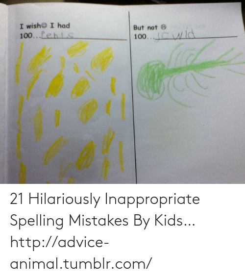 Hilariously Inappropriate: 21 Hilariously Inappropriate Spelling Mistakes By Kids…http://advice-animal.tumblr.com/
