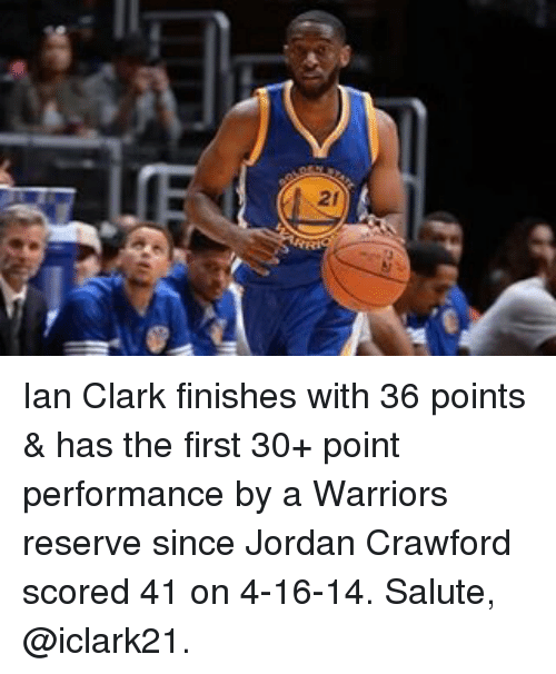 Basketball, Golden State Warriors, and Sports: 21 Ian Clark finishes with 36 points & has the first 30+ point performance by a Warriors reserve since Jordan Crawford scored 41 on 4-16-14. Salute, @iclark21.