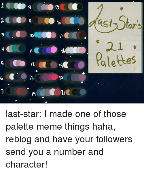 Meme, Target, and Tumblr: 21  OO Palettes  1  14 last-star:  I made one of those palette meme things haha, reblog and have your followers send you a number and character!
