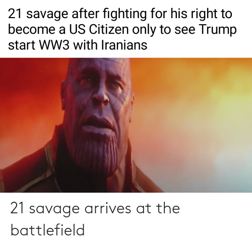 21 Savage: 21 savage arrives at the battlefield