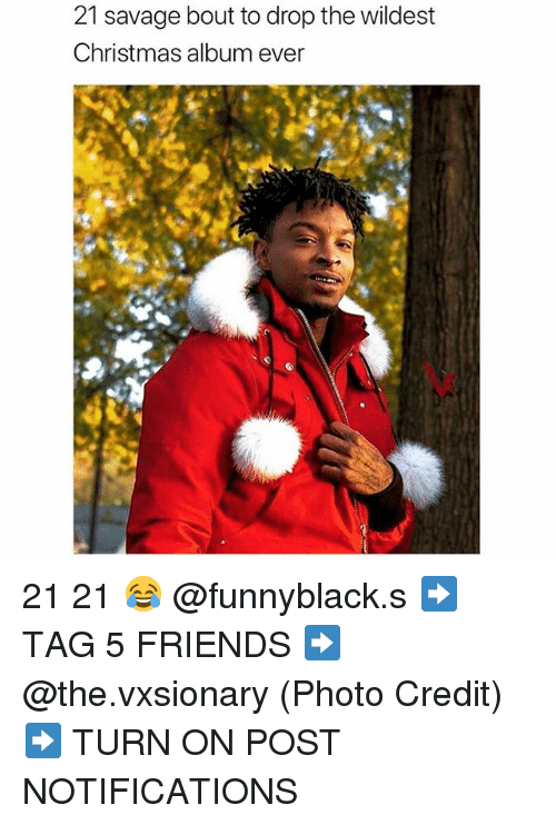 Christmas, Friends, and Savage: 21 savage bout to drop the wildest  Christmas album ever 21 21 😂 @funnyblack.s ➡️ TAG 5 FRIENDS ➡️ @the.vxsionary (Photo Credit) ➡️ TURN ON POST NOTIFICATIONS