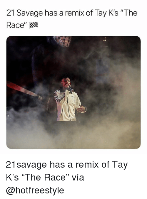 """Memes, Savage, and Race: 21 Savage has a remix of Tay K's """"The  Race"""" 21savage has a remix of Tay K's """"The Race"""" vía @hotfreestyle"""