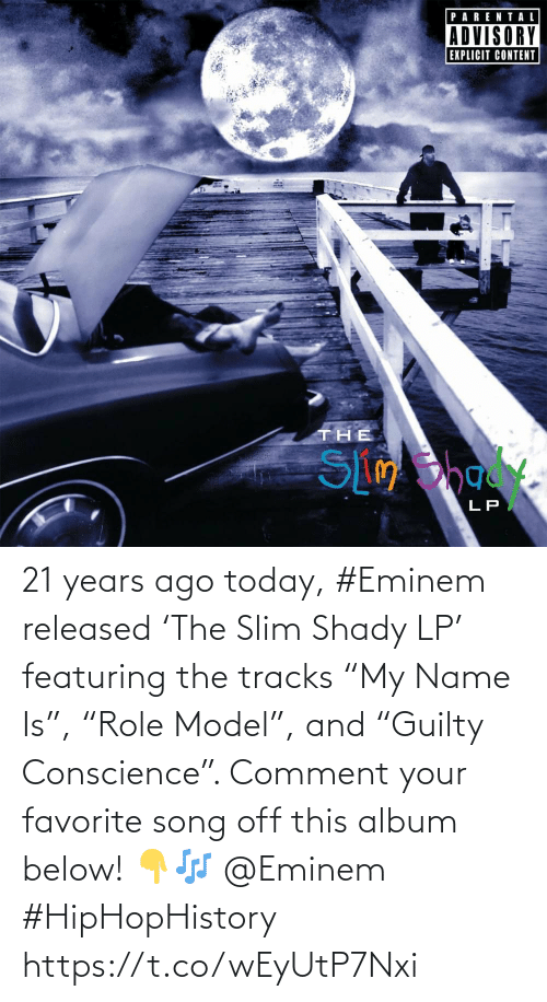 "album: 21 years ago today, #Eminem released 'The Slim Shady LP' featuring the tracks ""My Name Is"", ""Role Model"", and ""Guilty Conscience"". Comment your favorite song off this album below! 👇🎶 @Eminem #HipHopHistory https://t.co/wEyUtP7Nxi"