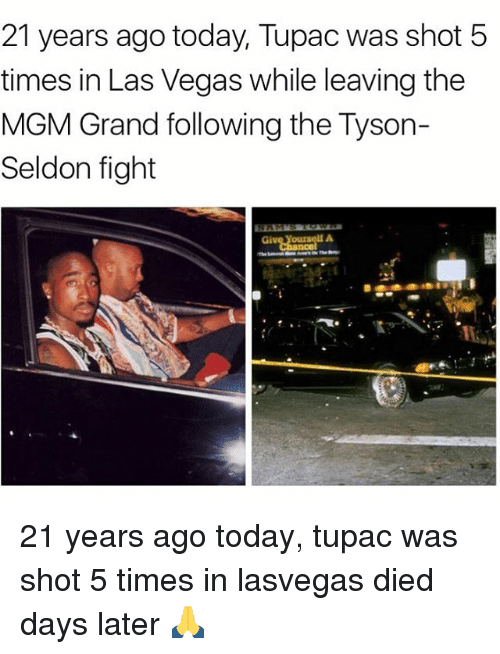 mgm: 21 years ago today, Tupac was shot 5  times in Las Vegas while leaving the  MGM Grand following the Tyson-  Seldon fight 21 years ago today, tupac was shot 5 times in lasvegas died days later 🙏