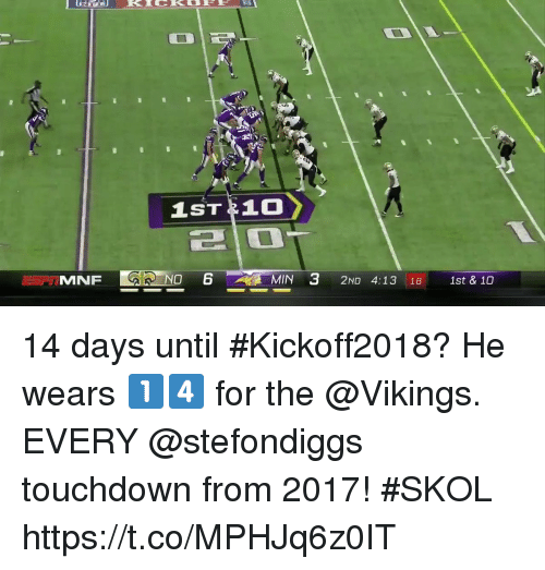 Memes, Vikings, and 🤖: 210  ISPT  MNF  NO  MIN  2ND 4:13 181st & 10 14 days until #Kickoff2018? He wears 1️⃣4️⃣ for the @Vikings.  EVERY @stefondiggs touchdown from 2017! #SKOL https://t.co/MPHJq6z0IT