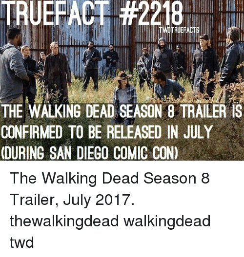 Memes, The Walking Dead, and Comic Con: 218  THE WALKING DEAD SEASON 8 TRAILER IS  CONFIRMED TO BE RELEASED IN JULY  DURING SAN DIEGO COMIC CON) The Walking Dead Season 8 Trailer, July 2017. thewalkingdead walkingdead twd