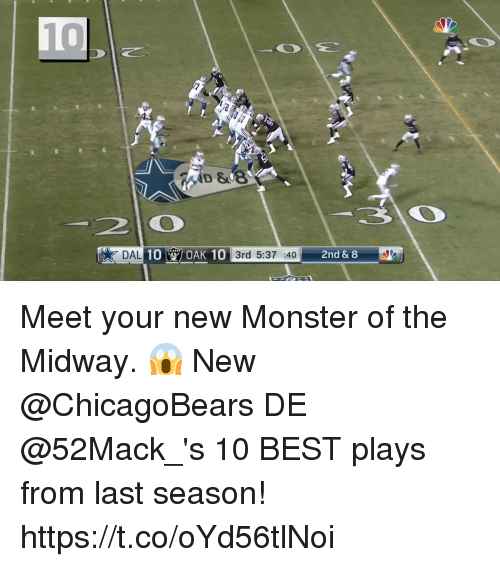 midway: 21O  DAL  OAK 10 3rd 5:37 :40  2nd & 8 Meet your new Monster of the Midway. 😱  New @ChicagoBears DE @52Mack_'s 10 BEST plays from last season! https://t.co/oYd56tlNoi