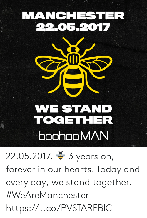 stand: 22.05.2017. 🐝  3 years on, forever in our hearts. Today and every day, we stand together. #WeAreManchester https://t.co/PVSTAREBlC