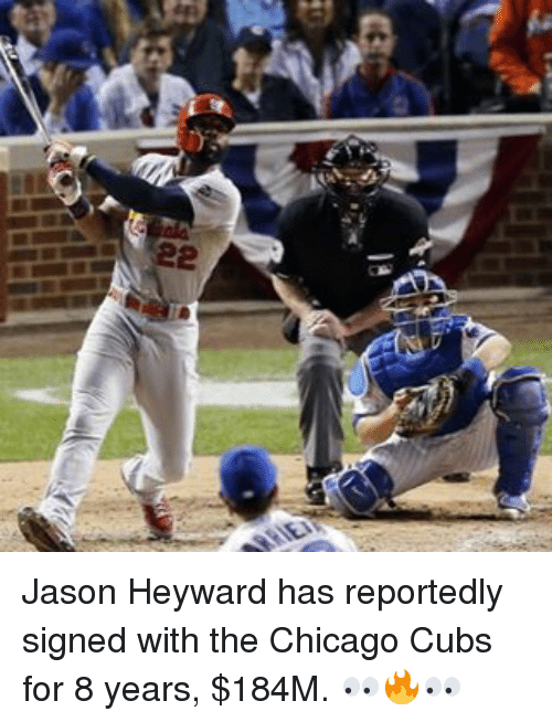 Chicago Cubs: 22 Jason Heyward has reportedly signed with the Chicago Cubs for 8 years, $184M. 👀🔥👀