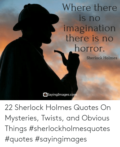 Sherlock Holmes: 22 Sherlock Holmes Quotes On Mysteries, Twists, and Obvious Things #sherlockholmesquotes #quotes #sayingimages