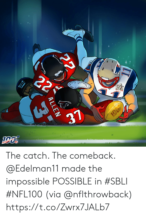 The Catch: 22  TtAI  37  NFL  22  ALLEN  3 The catch. The comeback.   @Edelman11 made the impossible POSSIBLE in #SBLI #NFL100 (via @nflthrowback) https://t.co/Zwrx7JALb7