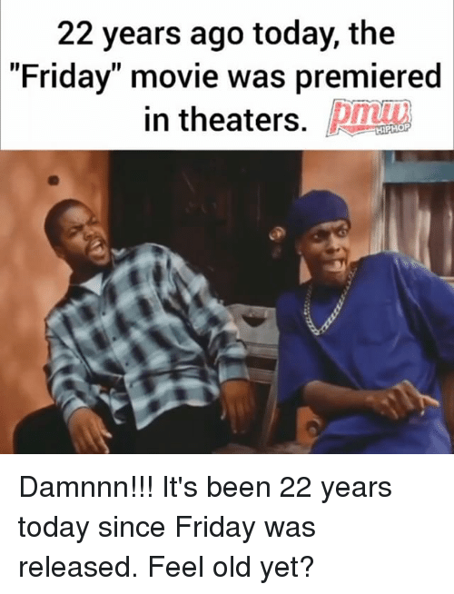 """Damnnn: 22 years ago today, the  """"Friday"""" movie was premiered  in theaters  HIPHOP Damnnn!!! It's been 22 years today since Friday was released. Feel old yet?"""