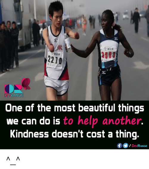 Beautiful, Memes, and Help: 2210  DEVRANGE  One of the most beautiful things  we can do is  to help another  Kindness doesn't cost a thing.  f DEwi  RANGE ^_^
