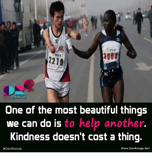 Kindness: 2210  F  RANGE  One of the most beautiful things  we can do is to help another  Kindness doesn't cost a thing.  Www.DevRange Net