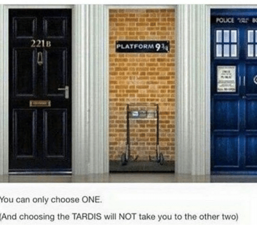 memes: 221B  PLATFORM 91a  You can only choose ONE.  And choosing the TARDIS will NOT take you to the other two)