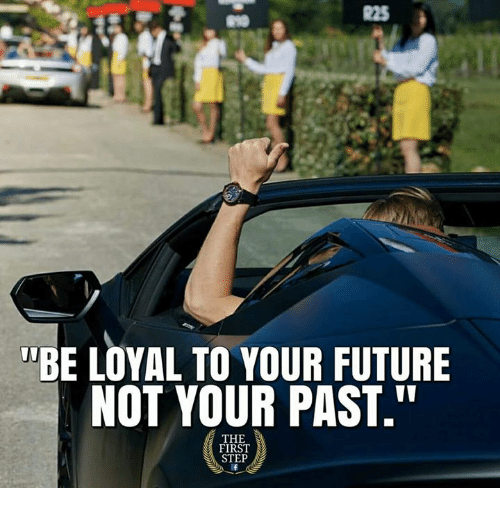 """Future, Step, and First: 225  UBE LOYAL TO YOUR FUTURE  NOT YOUR PAST.""""  THE  FIRST  STEP"""