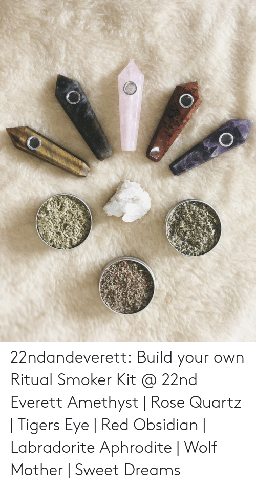 Tumblr, Amethyst, and Aphrodite: 22ndandeverett:  Build your own Ritual Smoker Kit @ 22nd  Everett Amethyst | Rose Quartz | Tigers Eye | Red Obsidian | Labradorite Aphrodite | Wolf Mother | Sweet Dreams